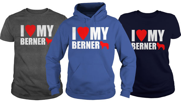 I Love My Berner shirts
