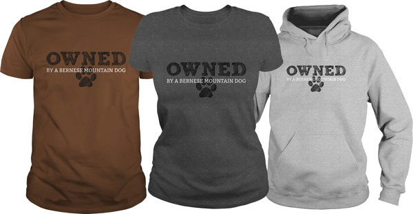 OWNED by a Bernese Mountain Dog Shirts
